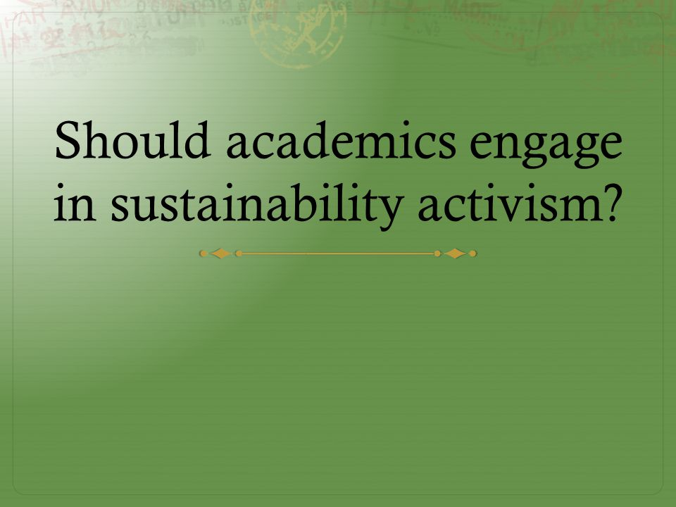 Should academics engage in sustainability activism