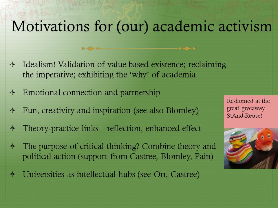 Motivations for (our) academic activism  Idealism.