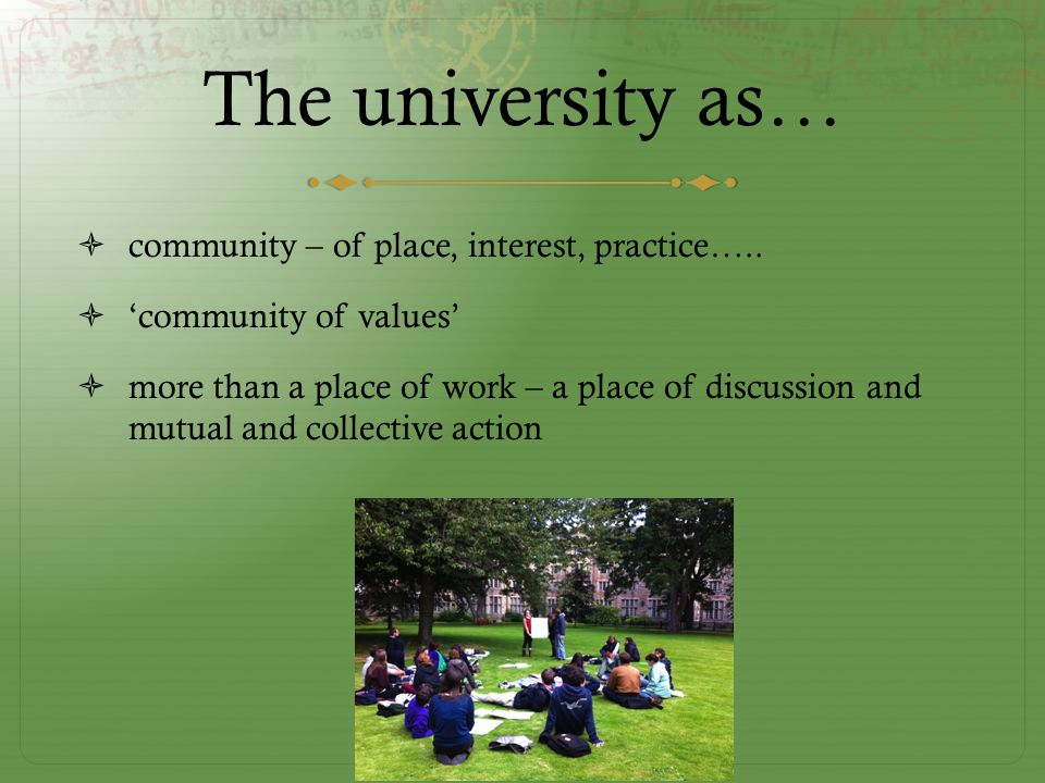 The university as…  community – of place, interest, practice…..