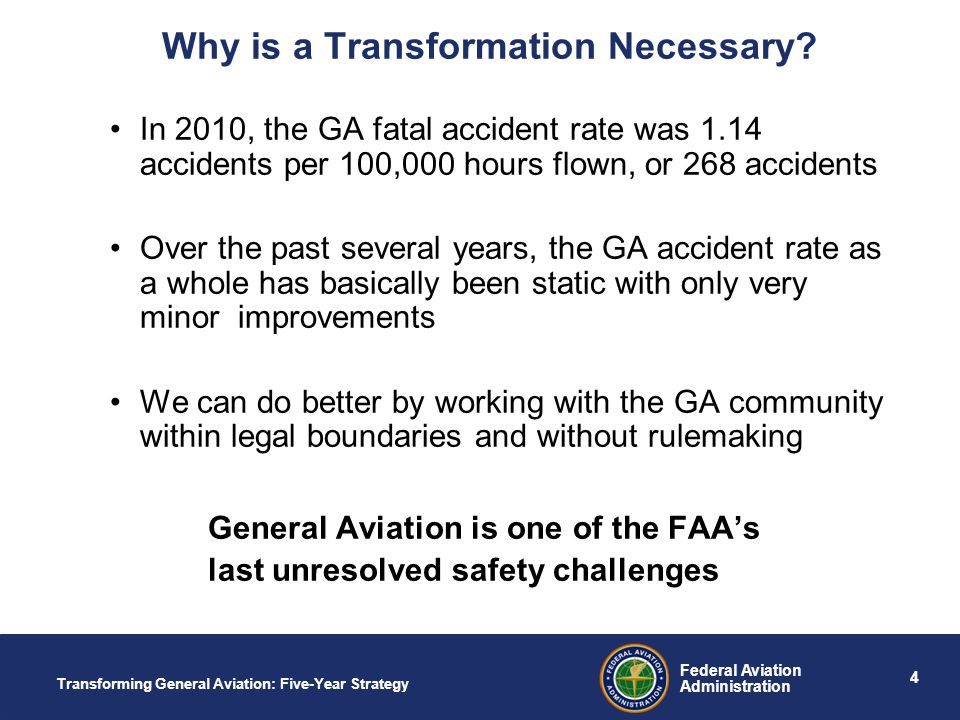 4 Federal Aviation Administration Transforming General Aviation: Five-Year Strategy Why is a Transformation Necessary.