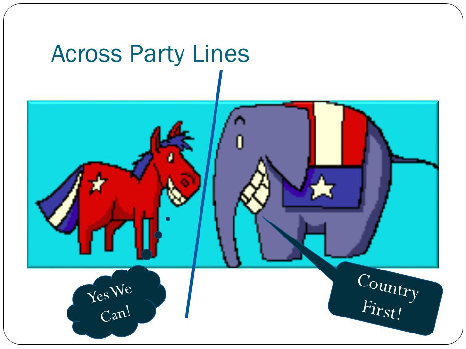 Across Party Lines Country First! Yes We Can!