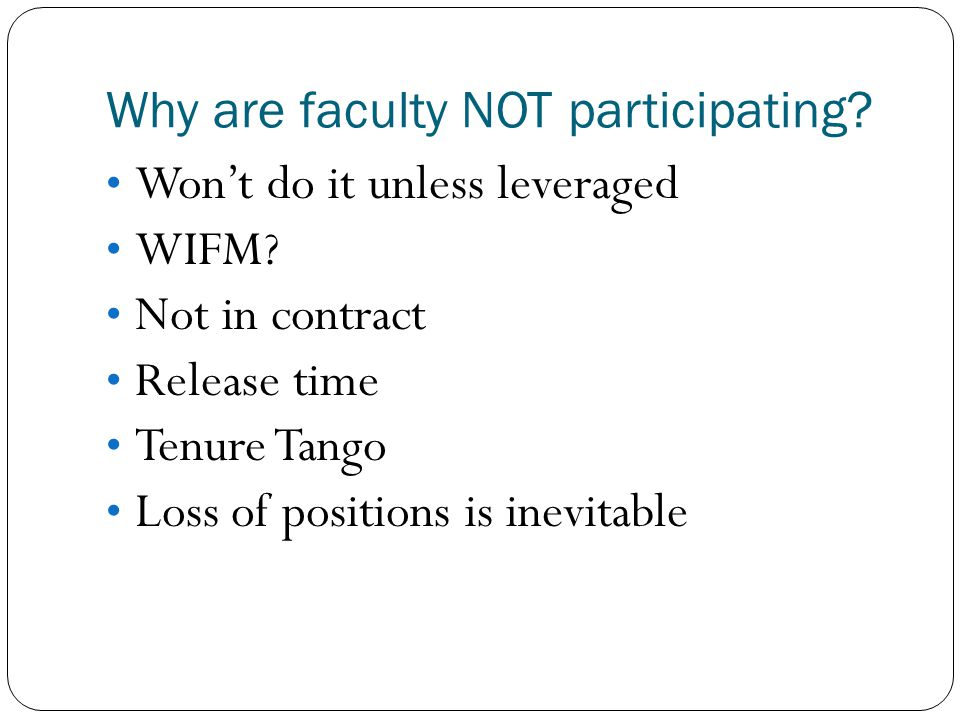 Why are faculty NOT participating. Won't do it unless leveraged WIFM.