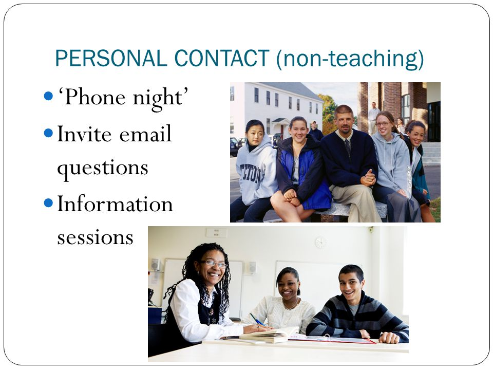 PERSONAL CONTACT (non-teaching) 'Phone night' Invite email questions Information sessions