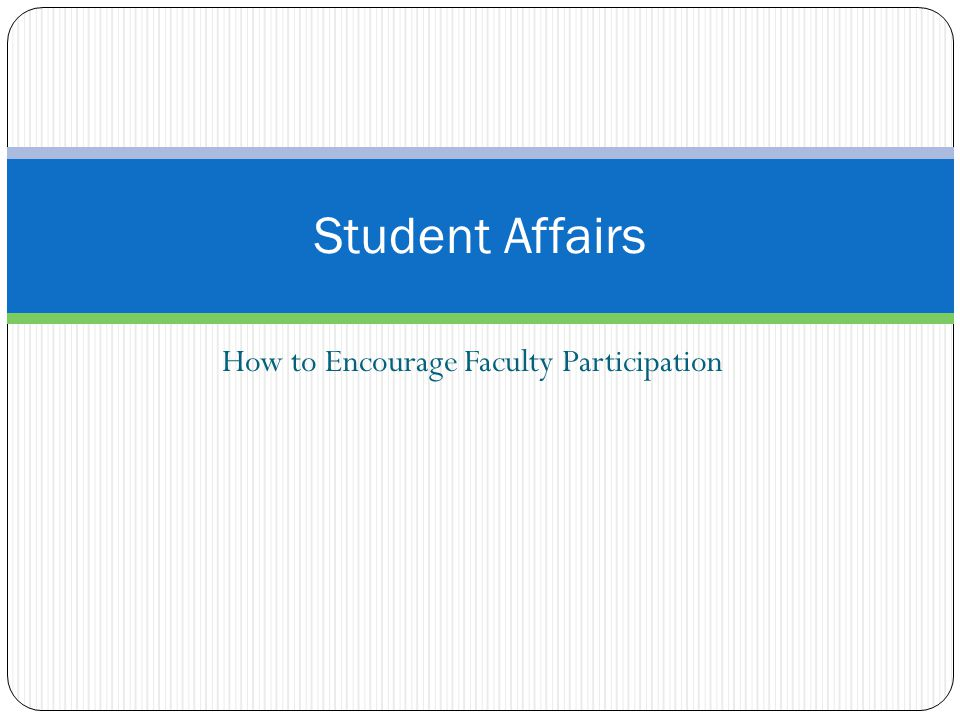 Student Affairs How to Encourage Faculty Participation
