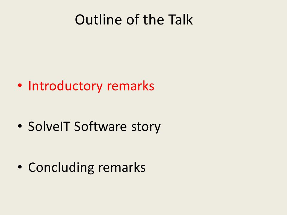 Introductory remarks SolveIT Software story Concluding remarks Outline of the Talk