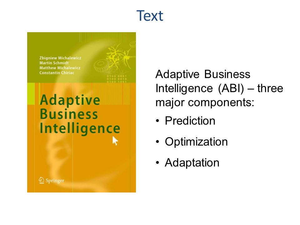 6 Text Adaptive Business Intelligence (ABI) – three major components: Prediction Optimization Adaptation
