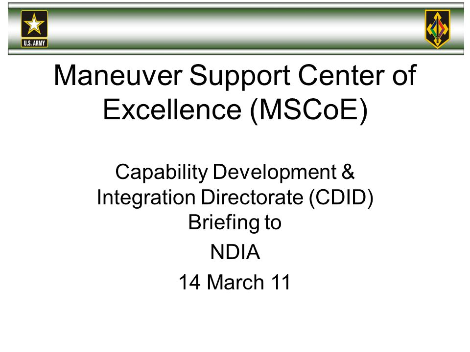 Maneuver Support Center of Excellence (MSCoE) Capability Development & Integration Directorate (CDID) Briefing to NDIA 14 March 11