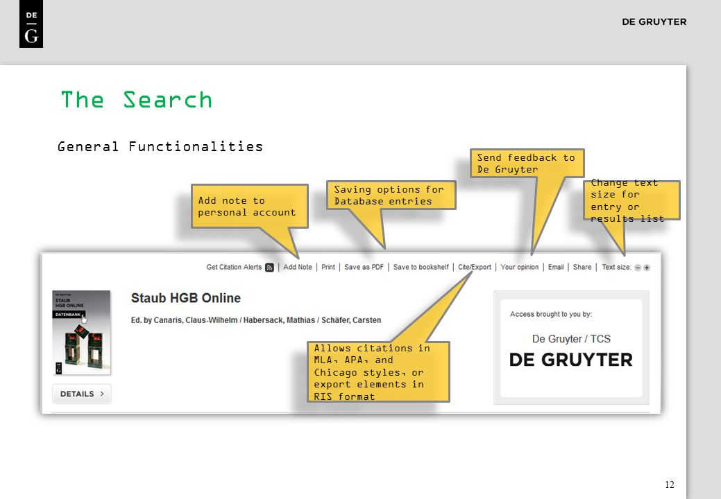 12 The Search General Functionalities Add note to personal account Saving options for Database entries Send feedback to De Gruyter Change text size fo
