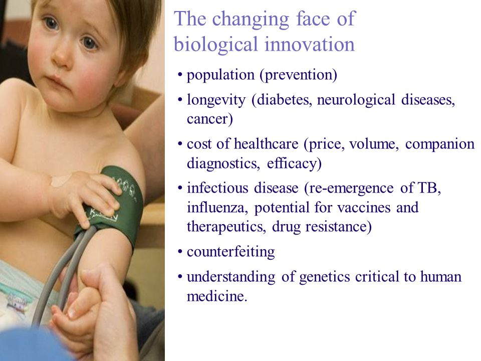 population (prevention) longevity (diabetes, neurological diseases, cancer) cost of healthcare (price, volume, companion diagnostics, efficacy) infectious disease (re-emergence of TB, influenza, potential for vaccines and therapeutics, drug resistance) counterfeiting understanding of genetics critical to human medicine.