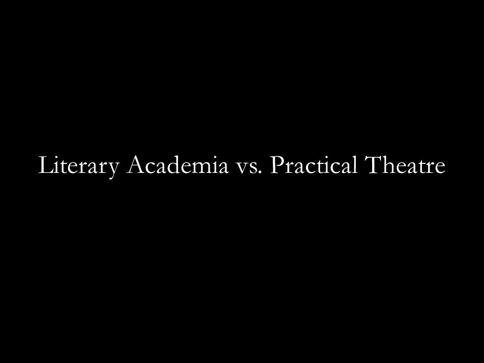 Literary Academia vs. Practical Theatre