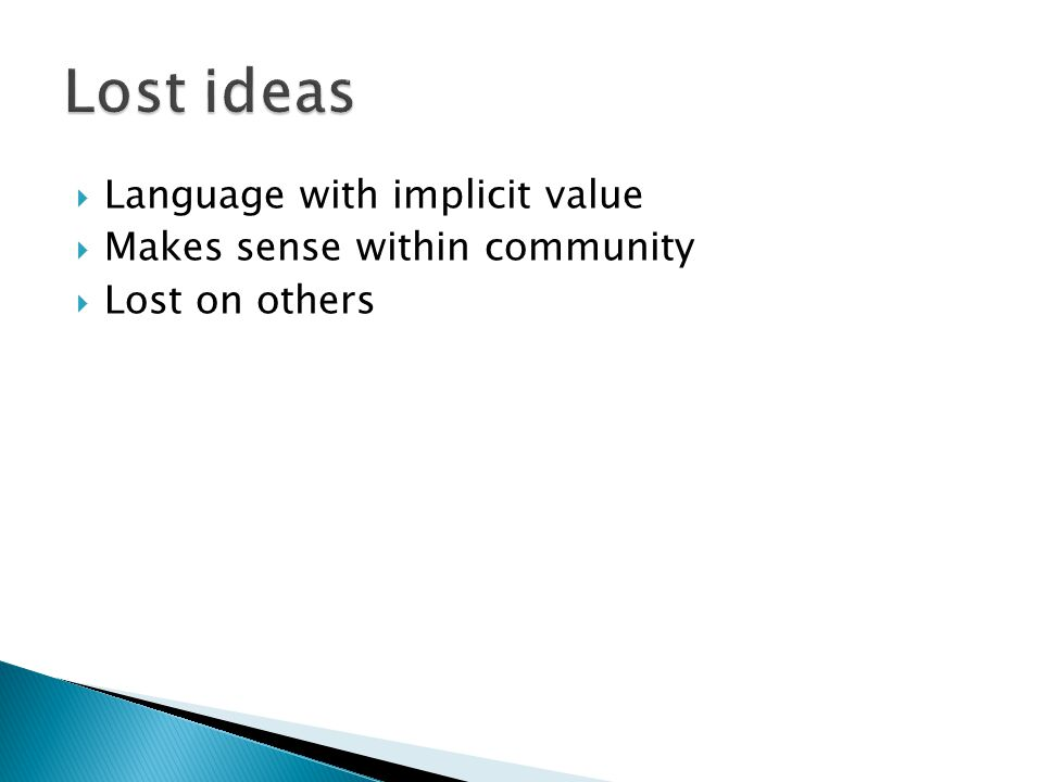  Language with implicit value  Makes sense within community  Lost on others