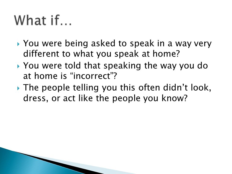  You were being asked to speak in a way very different to what you speak at home.