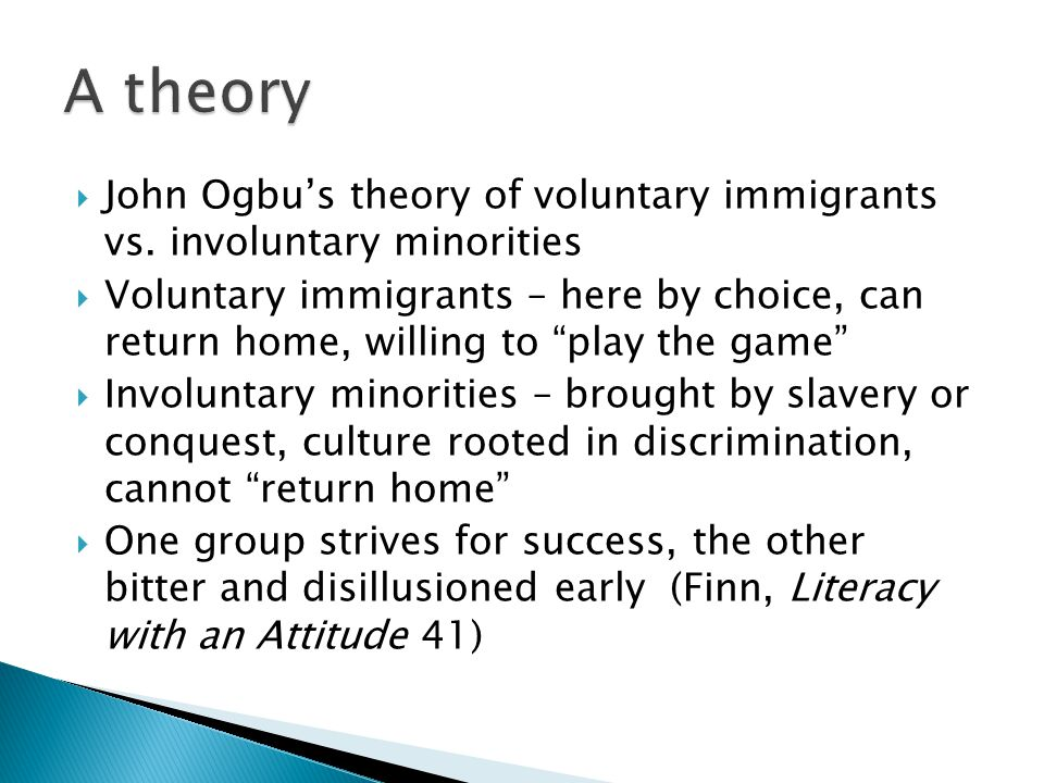 John Ogbu's theory of voluntary immigrants vs.