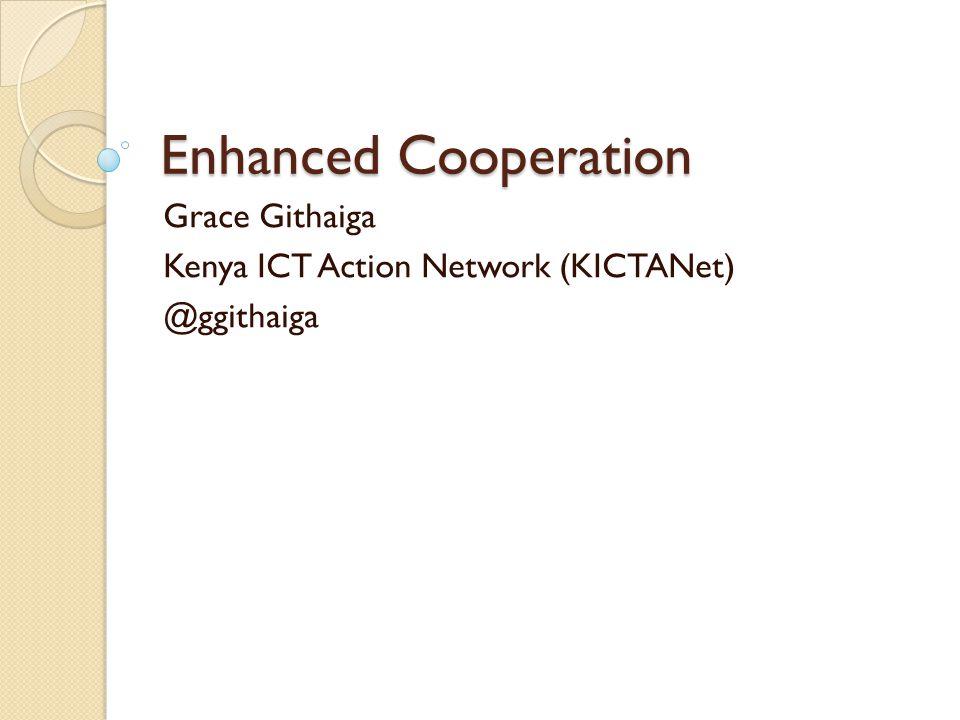 Enhanced Cooperation Grace Githaiga Kenya ICT Action Network (KICTANet) @ggithaiga