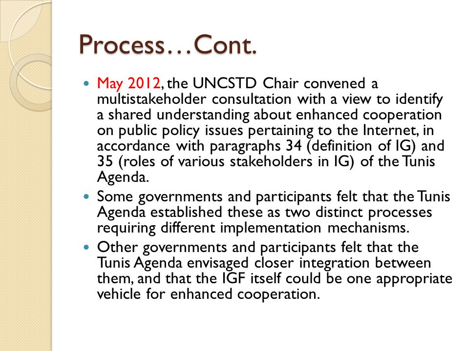 Process…Cont. May 2012, the UNCSTD Chair convened a multistakeholder consultation with a view to identify a shared understanding about enhanced cooper