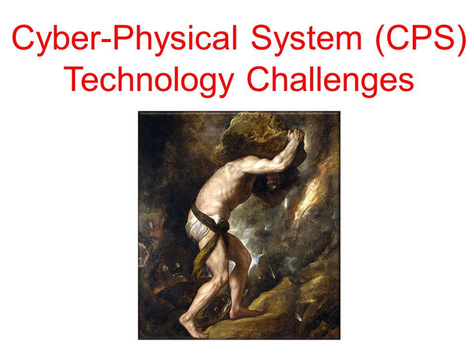 Cyber-Physical System (CPS) Technology Challenges