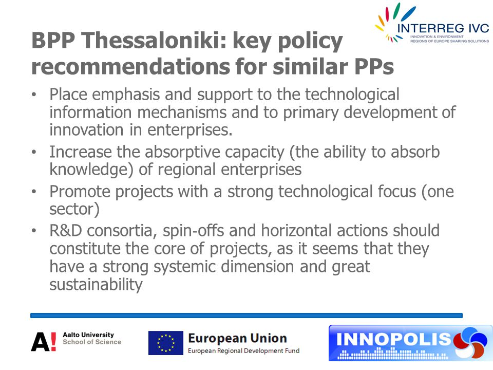 BPP Thessaloniki: key policy recommendations for similar PPs Place emphasis and support to the technological information mechanisms and to primary development of innovation in enterprises.