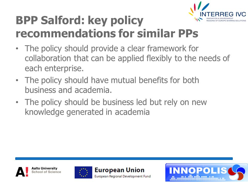 BPP Salford: key policy recommendations for similar PPs The policy should provide a clear framework for collaboration that can be applied flexibly to the needs of each enterprise.