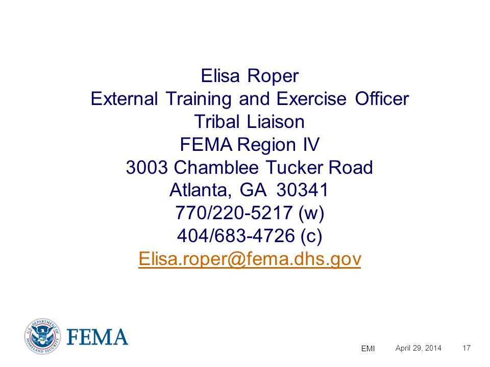 Presenter's Name/Title April 29, 2014 EMI 17 Elisa Roper External Training and Exercise Officer Tribal Liaison FEMA Region IV 3003 Chamblee Tucker Roa