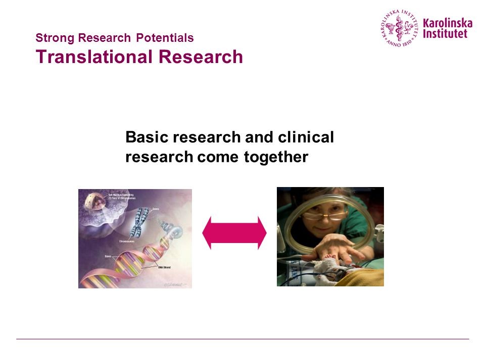 Strong Research Potentials Translational Research Basic research and clinical research come together