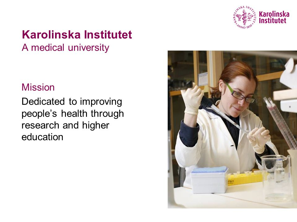 Karolinska Institutet A medical university Mission Dedicated to improving people's health through research and higher education