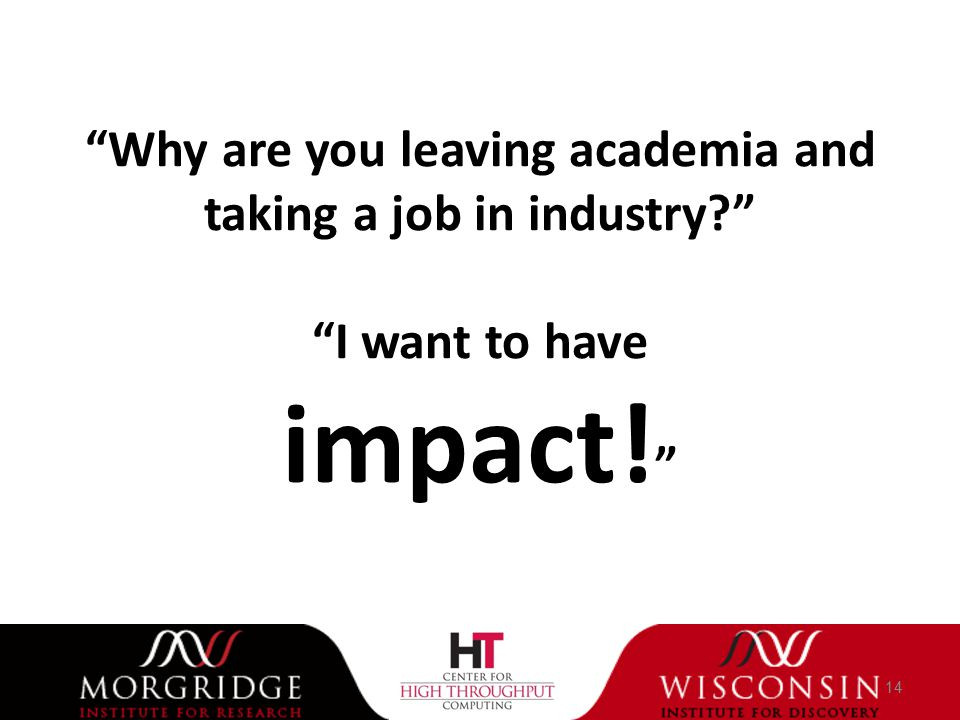 Why are you leaving academia and taking a job in industry I want to have impact! 14