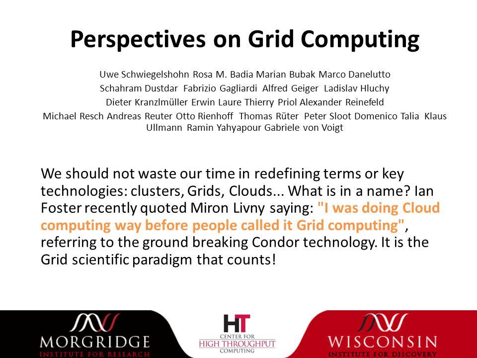 Perspectives on Grid Computing Uwe Schwiegelshohn Rosa M.