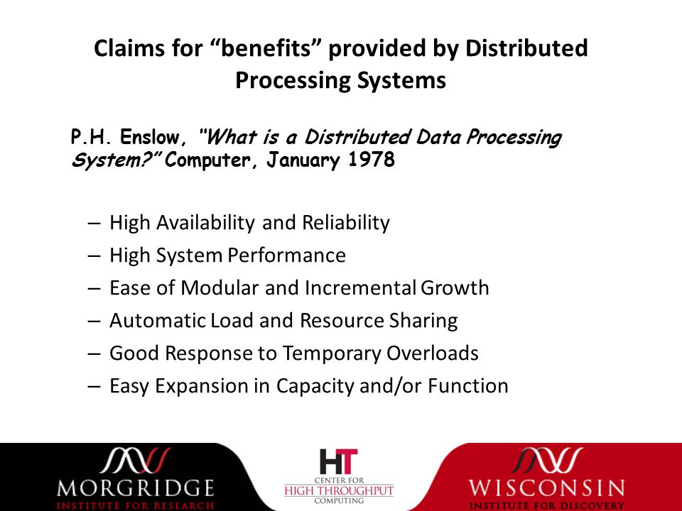 Claims for benefits provided by Distributed Processing Systems – High Availability and Reliability – High System Performance – Ease of Modular and Incremental Growth – Automatic Load and Resource Sharing – Good Response to Temporary Overloads – Easy Expansion in Capacity and/or Function P.H.