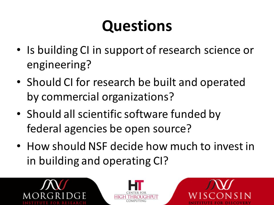 Questions Is building CI in support of research science or engineering.