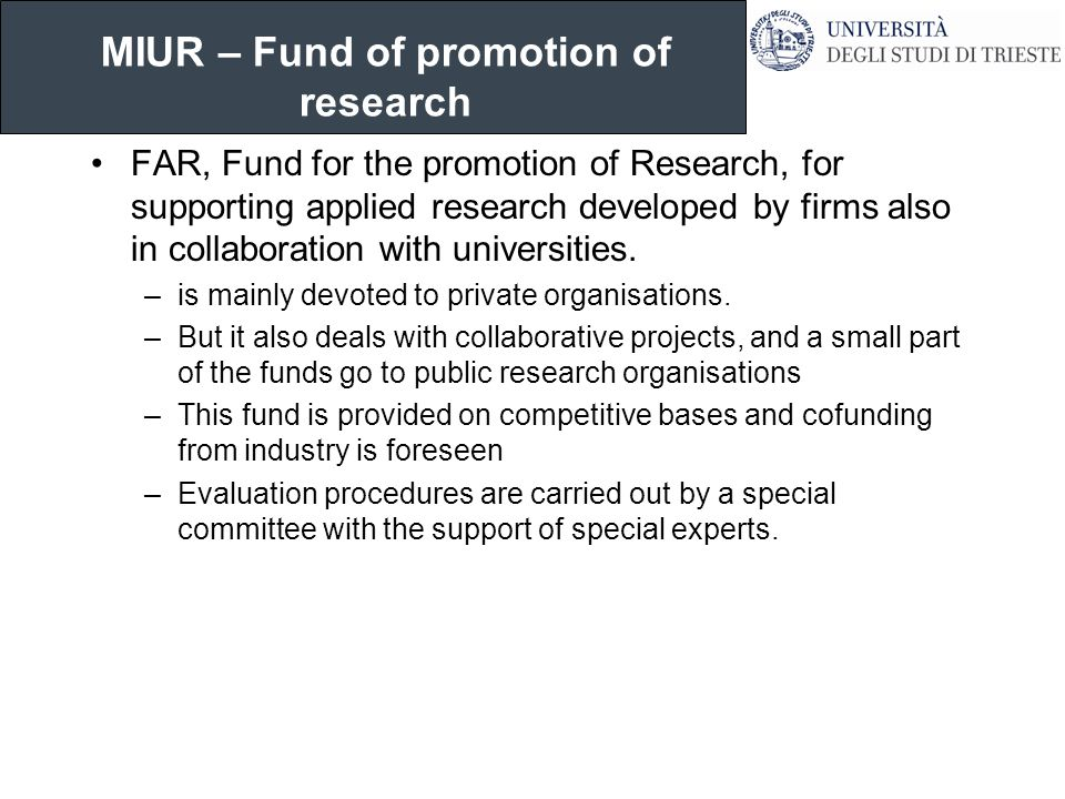 MIUR – Fund of promotion of research FAR, Fund for the promotion of Research, for supporting applied research developed by firms also in collaboration with universities.