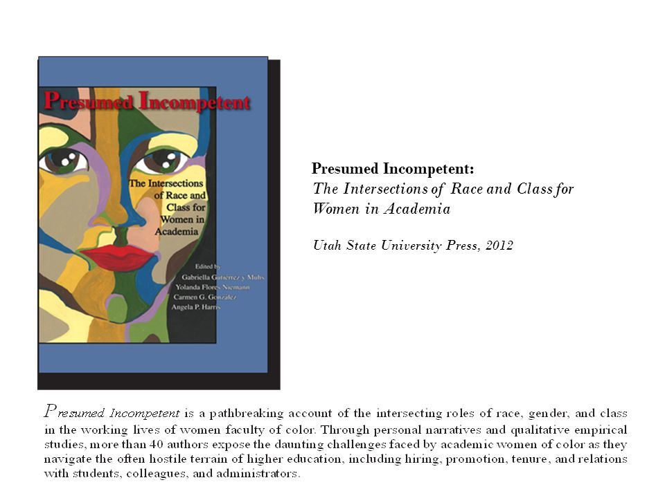 Presumed Incompetent: The Intersections of Race and Class for Women in Academia Utah State University Press, 2012