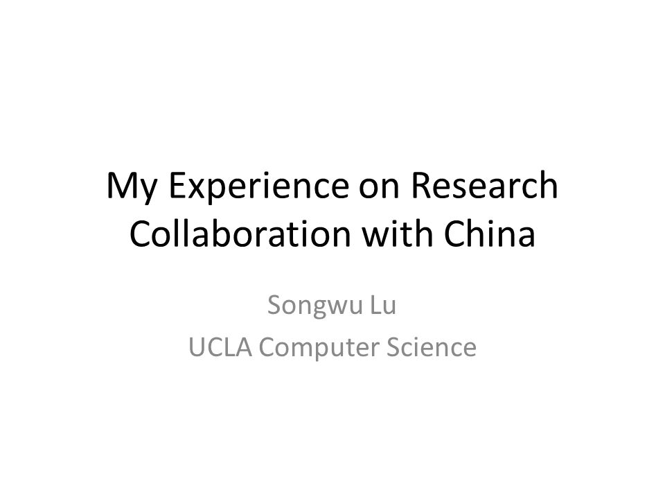 My Experience on Research Collaboration with China Songwu Lu UCLA Computer Science