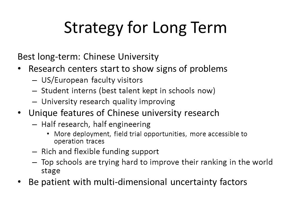 Strategy for Long Term Best long-term: Chinese University Research centers start to show signs of problems – US/European faculty visitors – Student in