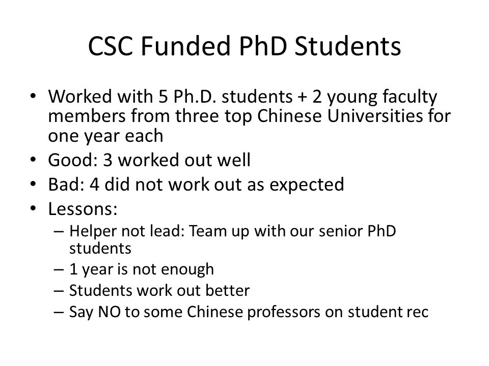 CSC Funded PhD Students Worked with 5 Ph.D. students + 2 young faculty members from three top Chinese Universities for one year each Good: 3 worked ou