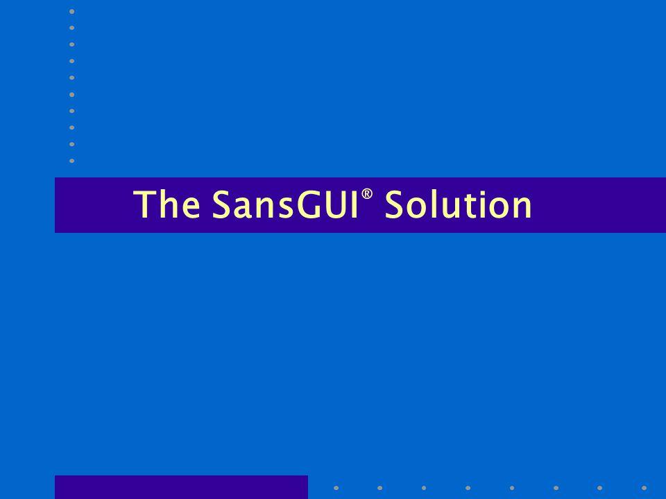 The SansGUI ® Solution