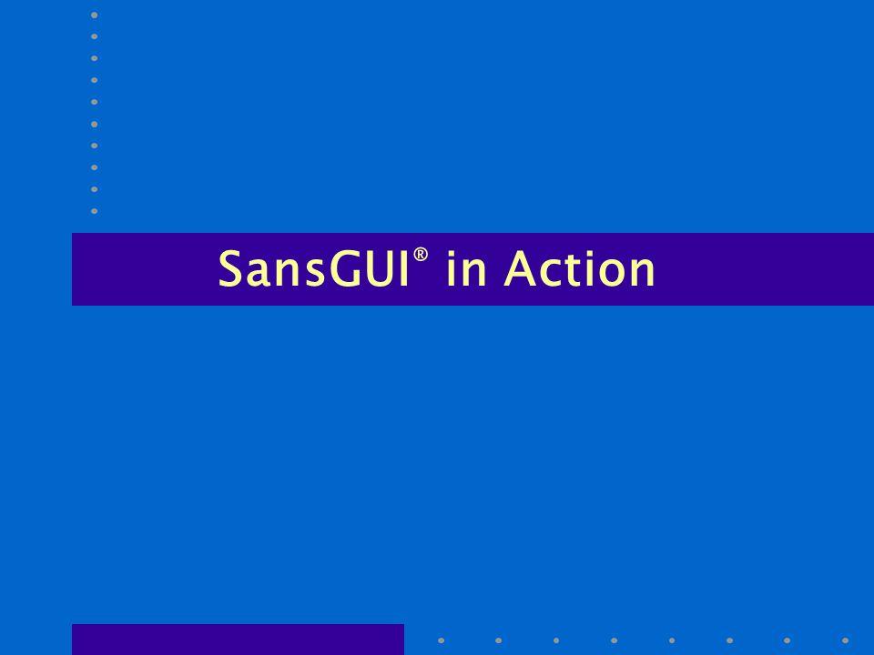 SansGUI ® in Action