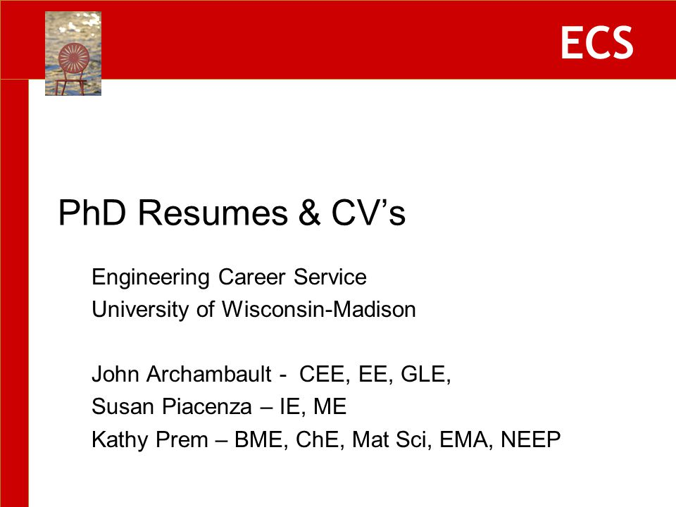 ECS Engineering Career Service University of Wisconsin-Madison John Archambault - CEE, EE, GLE, Susan Piacenza – IE, ME Kathy Prem – BME, ChE, Mat Sci