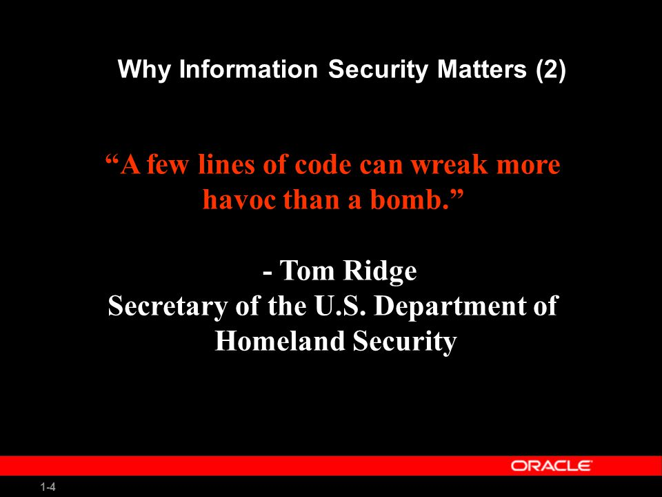 1-4 A few lines of code can wreak more havoc than a bomb. - Tom Ridge Secretary of the U.S.