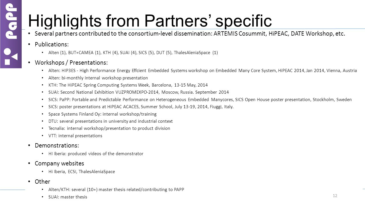 Highlights from Partners' specific dissemination Several partners contributed to the consortium-level dissemination: ARTEMIS Cosummit, HiPEAC, DATE Wo