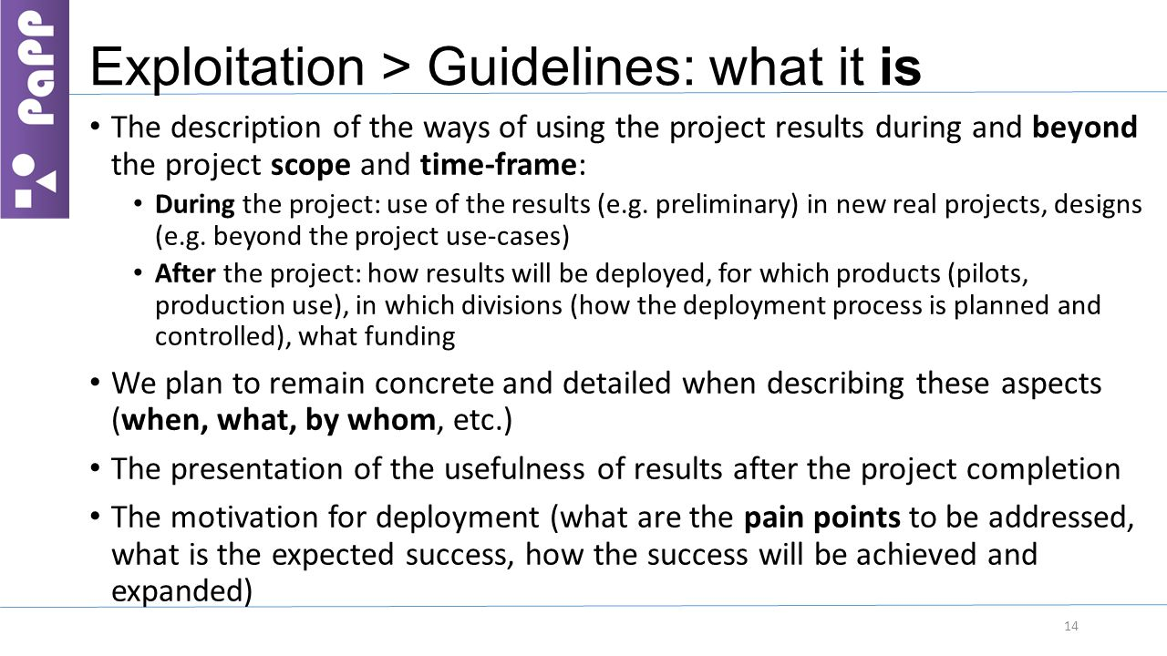 Exploitation > Guidelines: what it is The description of the ways of using the project results during and beyond the project scope and time-frame: Dur