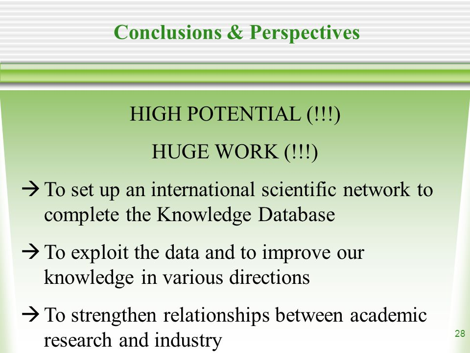 28 HIGH POTENTIAL (!!!) HUGE WORK (!!!)  To set up an international scientific network to complete the Knowledge Database  To exploit the data and to improve our knowledge in various directions  To strengthen relationships between academic research and industry Conclusions & Perspectives