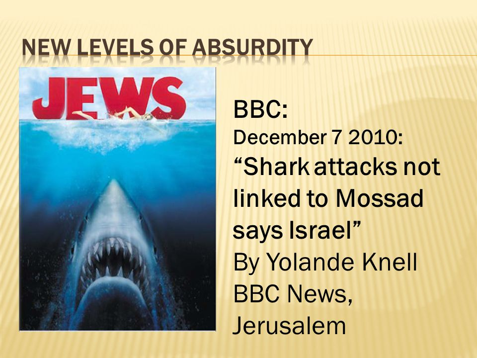 BBC: December 7 2010: Shark attacks not linked to Mossad says Israel By Yolande Knell BBC News, Jerusalem