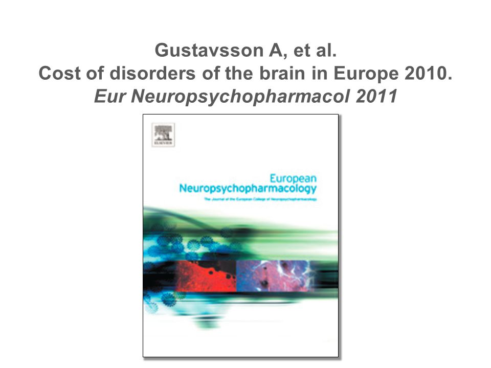 Gustavsson A, et al. Cost of disorders of the brain in Europe 2010. Eur Neuropsychopharmacol 2011