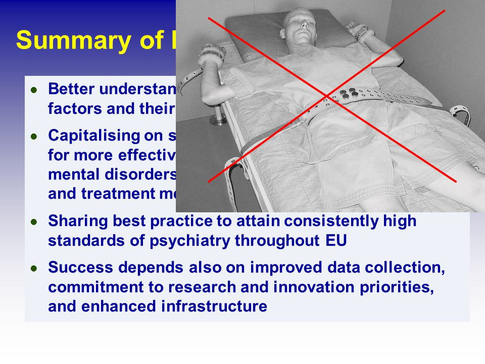 Summary of FEAM recommendations Better understanding of psychosocial and biological factors and their interactions Capitalising on scientific advances and collaboration for more effective recognition and classification of mental disorders, further development of diagnostics and treatment methods Sharing best practice to attain consistently high standards of psychiatry throughout EU Success depends also on improved data collection, commitment to research and innovation priorities, and enhanced infrastructure