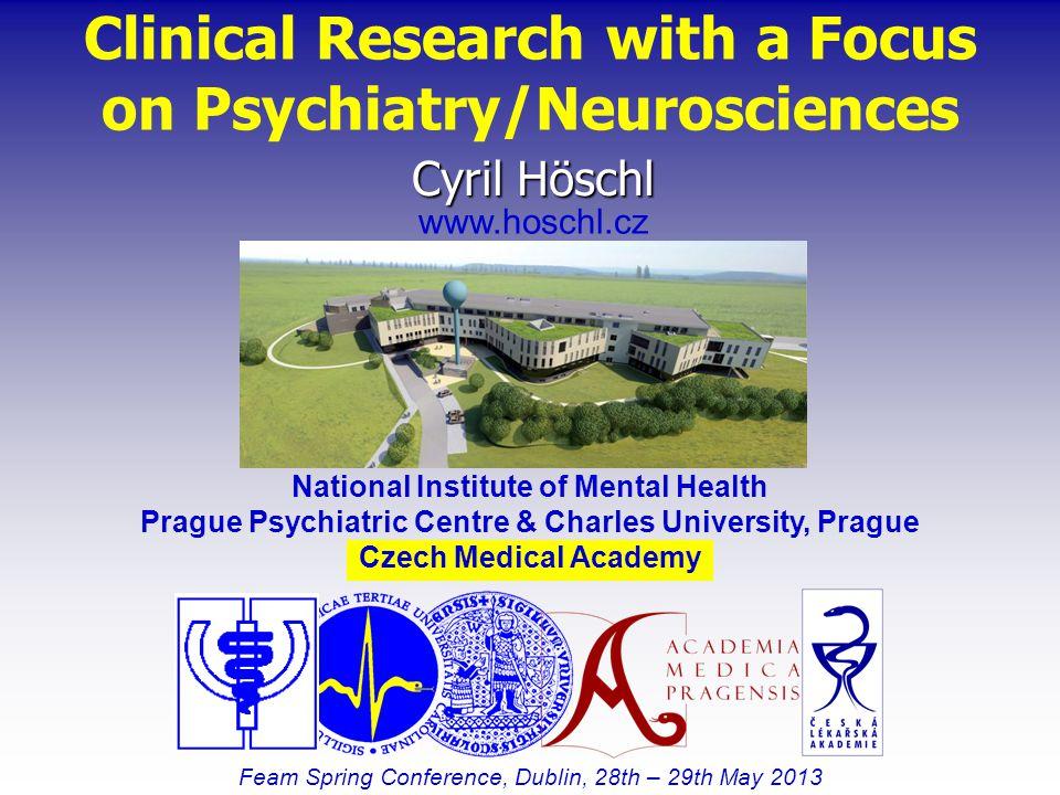 Feam Spring Conference, Dublin, 28th – 29th May 2013 Cyril Höschl www.hoschl.cz National Institute of Mental Health Prague Psychiatric Centre & Charles University, Prague Czech Medical Academy