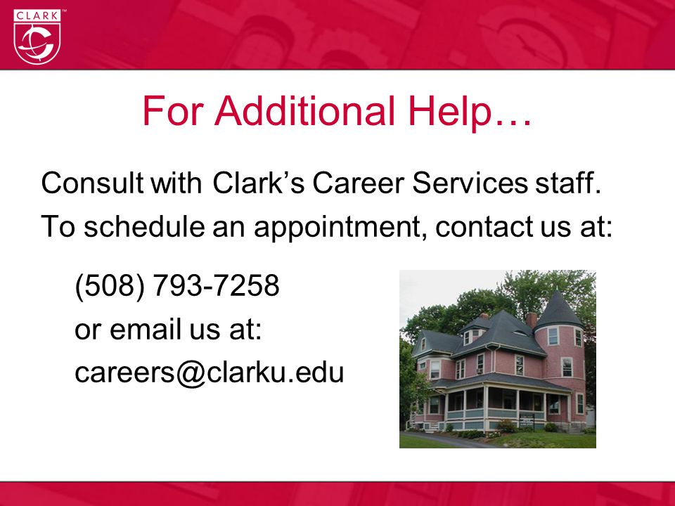 For Additional Help… Consult with Clark's Career Services staff.