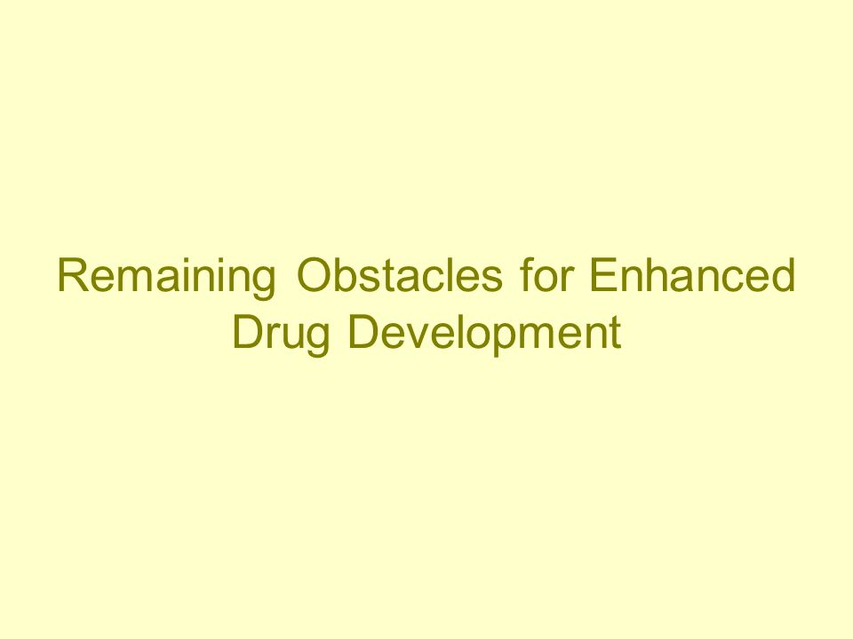 Remaining Obstacles for Enhanced Drug Development