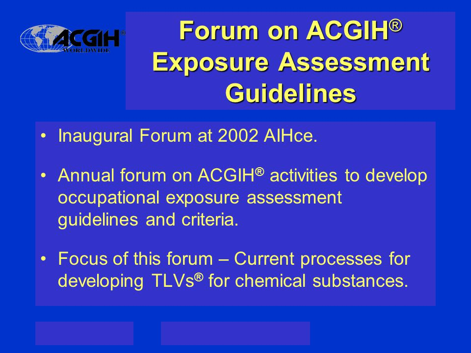 Forum on ACGIH ® Exposure Assessment Guidelines Inaugural Forum at 2002 AIHce.