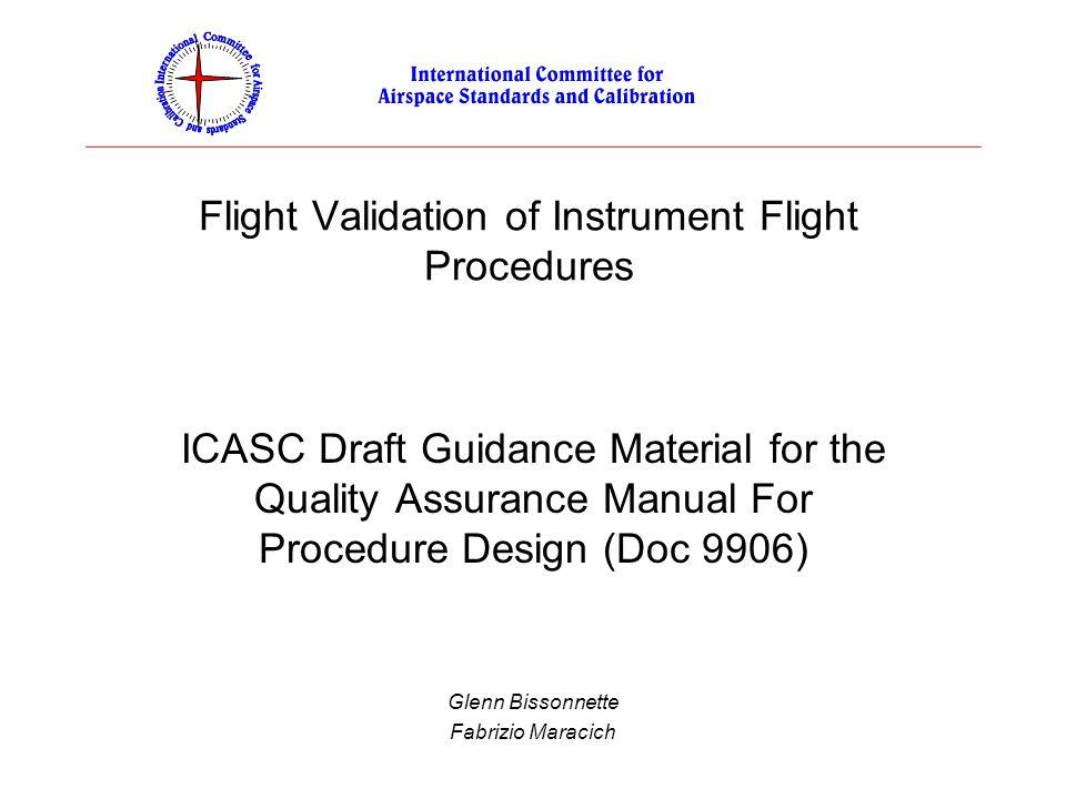 Flight Validation of Instrument Flight Procedures ICASC Draft Guidance Material for the Quality Assurance Manual For Procedure Design (Doc 9906) Glenn