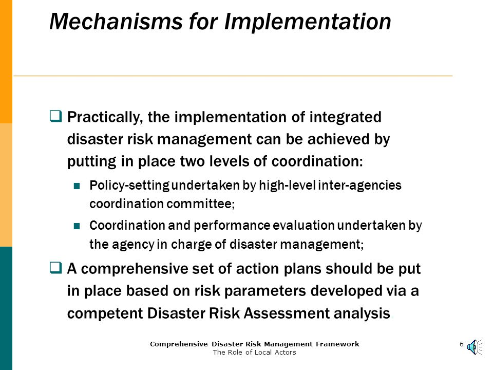 5Comprehensive Disaster Risk Management Framework The Role of Local Actors Cross-organizational Integration Disaster management should be integrated with each local government function, in coordination with the central authorities and in partnership with the active agents of society.